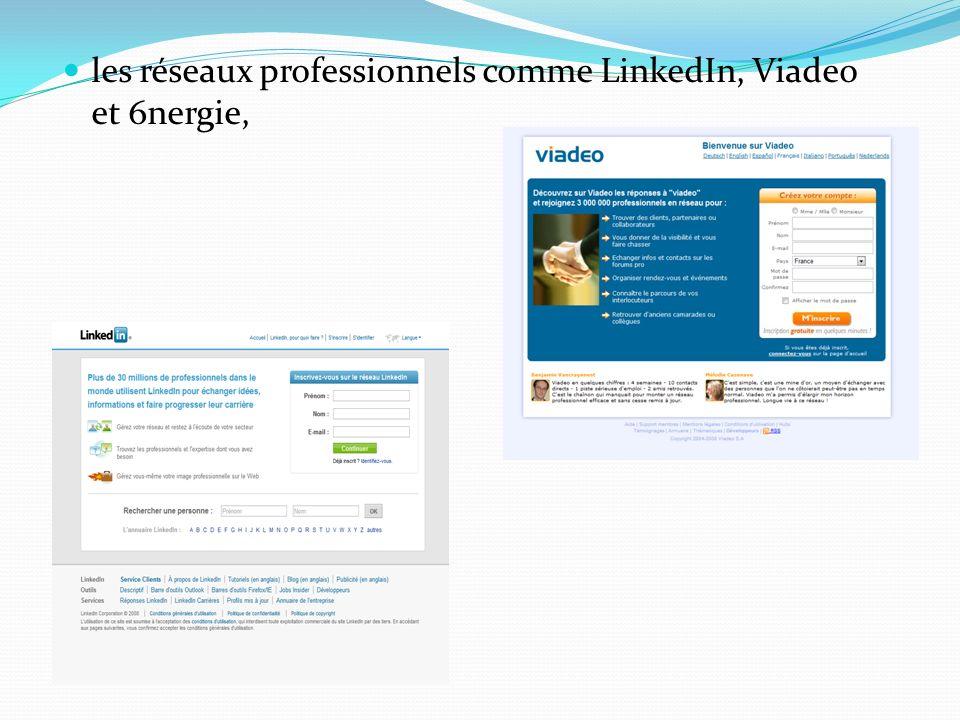 les réseaux professionnels comme LinkedIn, Viadeo et 6nergie,