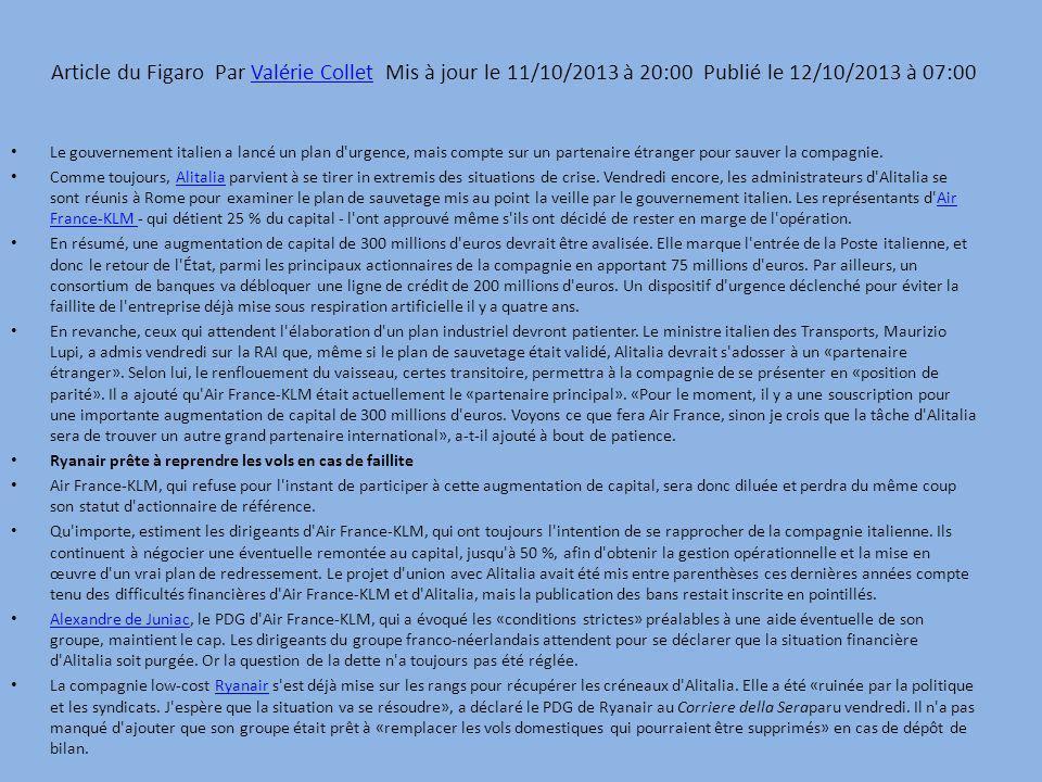 Article du Figaro Par Valérie Collet Mis à jour le 11/10/2013 à 20:00 Publié le 12/10/2013 à 07:00Valérie Collet Le gouvernement italien a lancé un plan d urgence, mais compte sur un partenaire étranger pour sauver la compagnie.