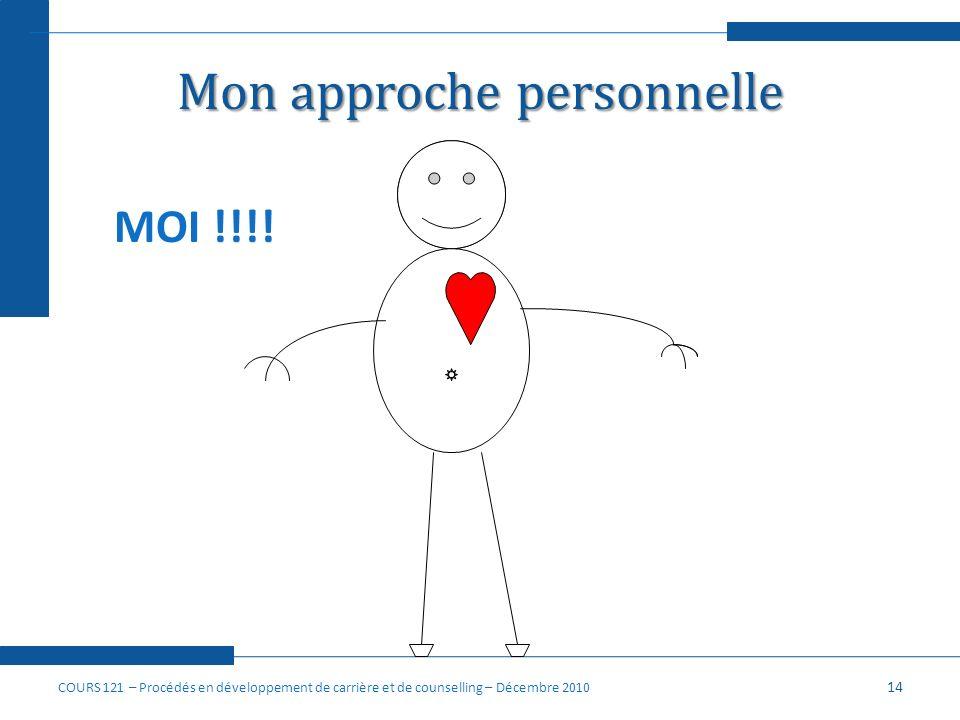 Mon approche personnelle 14 MOI !!!! COURS 121 – Procédés en développement de carrière et de counselling – Décembre 2010
