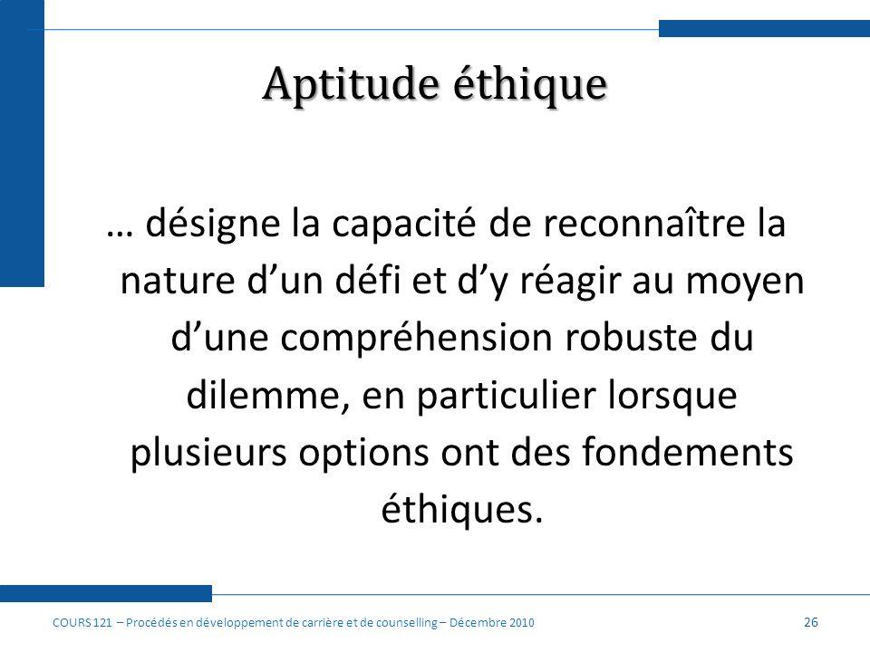 Aptitude éthique … désigne la capacité de reconnaître la nature dun défi et dy réagir au moyen dune compréhension robuste du dilemme, en particulier l