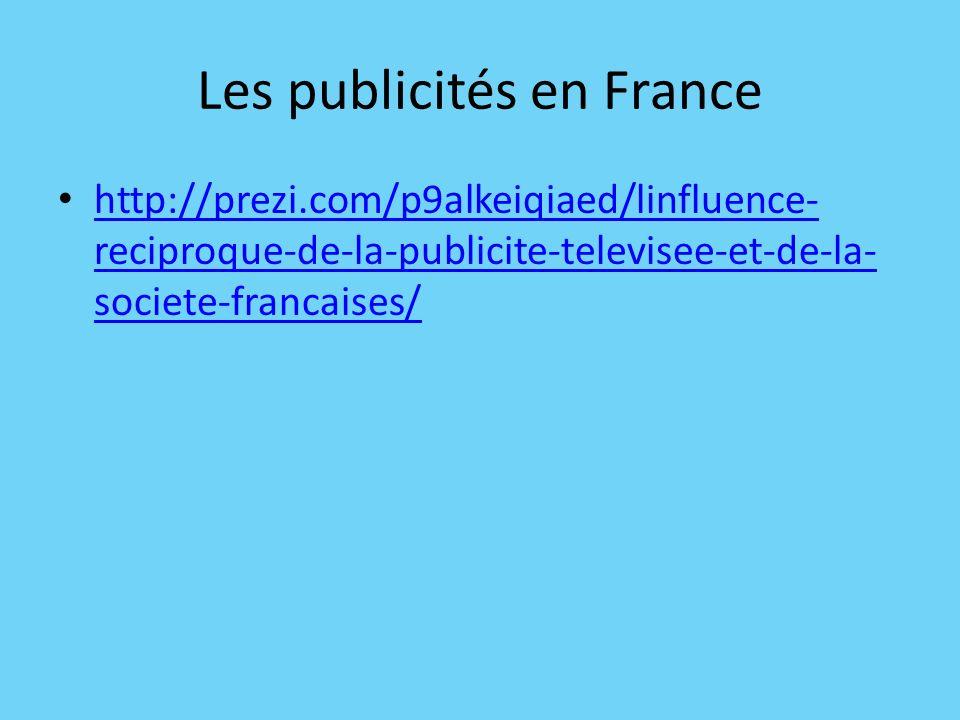 Les publicités en France http://prezi.com/p9alkeiqiaed/linfluence- reciproque-de-la-publicite-televisee-et-de-la- societe-francaises/ http://prezi.com