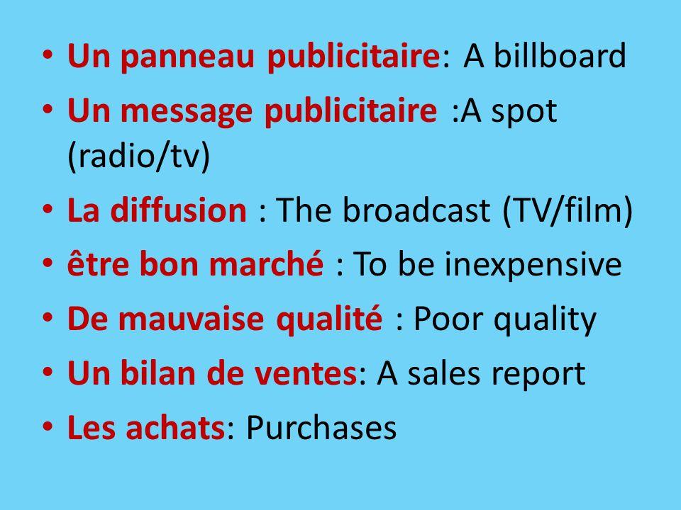 Un panneau publicitaire: A billboard Un message publicitaire :A spot (radio/tv) La diffusion : The broadcast (TV/film) être bon marché : To be inexpen