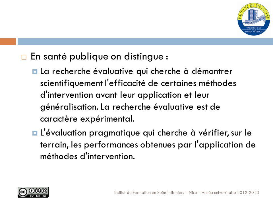 En santé publique on distingue : La recherche évaluative qui cherche à démontrer scientifiquement l efficacité de certaines méthodes d intervention avant leur application et leur généralisation.