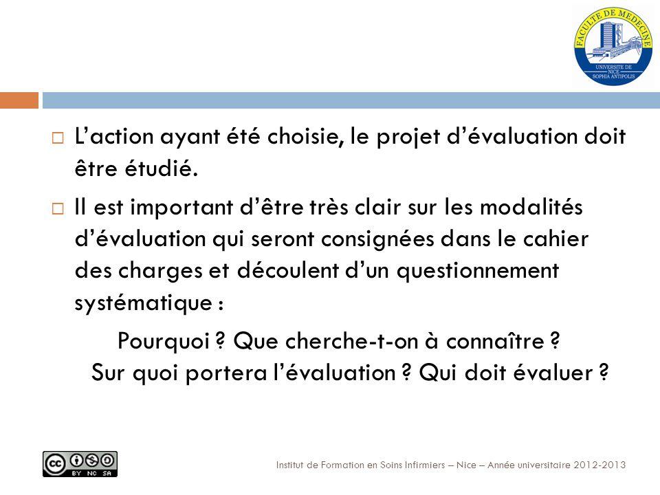 Institut de Formation en Soins Infirmiers – Nice – Année universitaire 2012-2013 Laction ayant été choisie, le projet dévaluation doit être étudié.