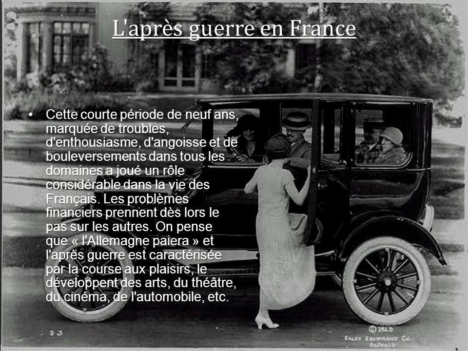 L'après guerre en France Cette courte période de neuf ans, marquée de troubles, d'enthousiasme, d'angoisse et de bouleversements dans tous les domaine
