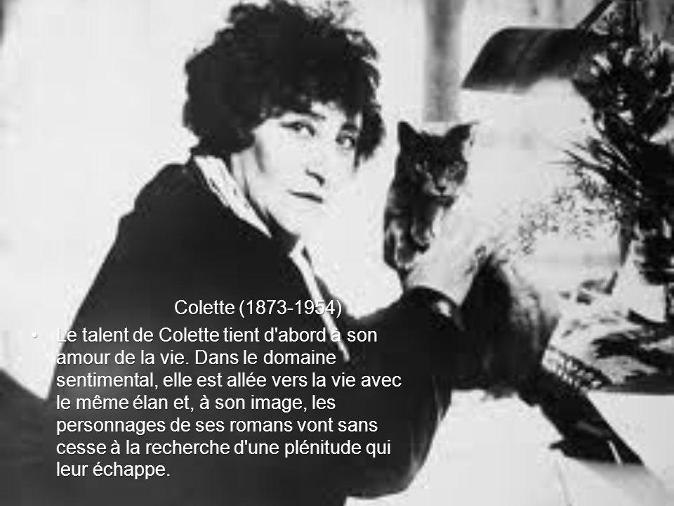 Colette (1873-1954) Colette (1873-1954) Le talent de Colette tient d'abord à son amour de la vie. Dans le domaine sentimental, elle est allée vers la
