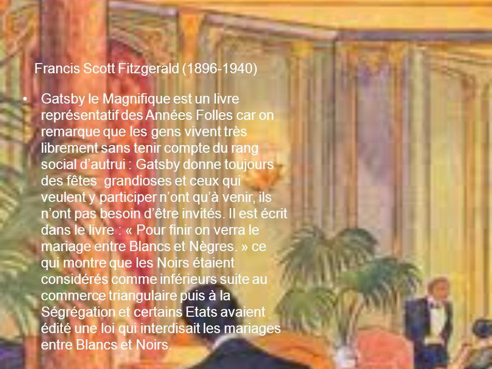 Francis Scott Fitzgerald (1896-1940) Gatsby le Magnifique est un livre représentatif des Années Folles car on remarque que les gens vivent très librem