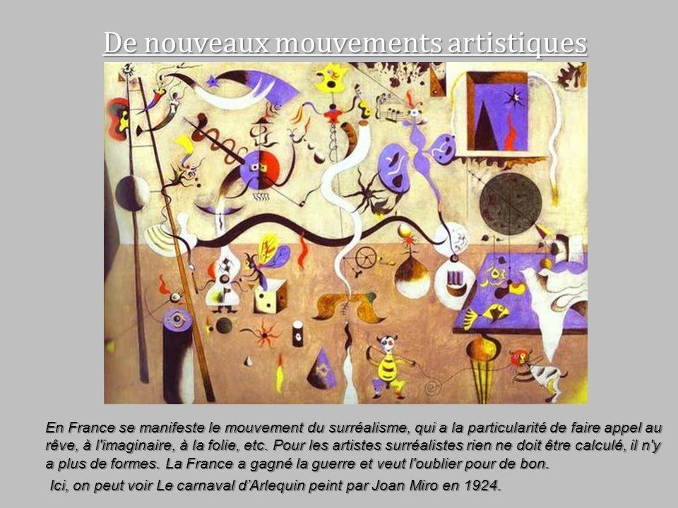 De nouveaux mouvements artistiques En France se manifeste le mouvement du surréalisme, qui a la particularité de faire appel au rêve, à l'imaginaire,