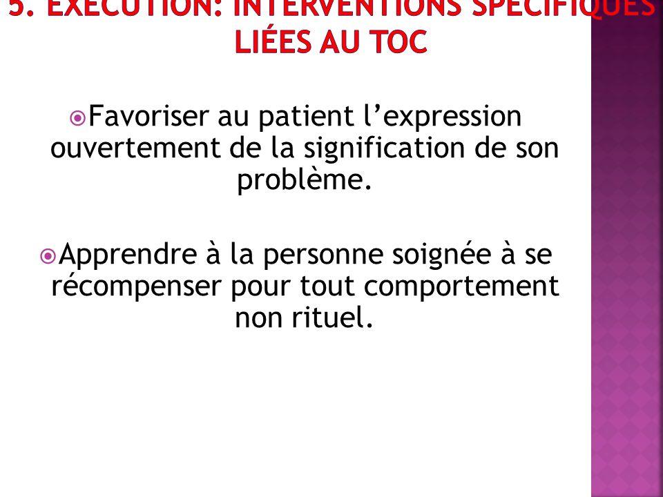 Favoriser au patient lexpression ouvertement de la signification de son problème. Apprendre à la personne soignée à se récompenser pour tout comportem