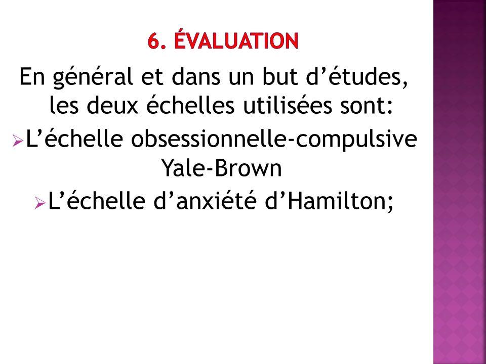 En général et dans un but détudes, les deux échelles utilisées sont: Léchelle obsessionnelle-compulsive Yale-Brown Léchelle danxiété dHamilton;
