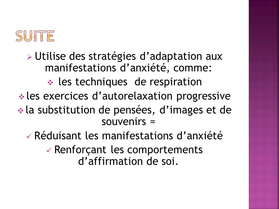 Utilise des stratégies dadaptation aux manifestations danxiété, comme: les techniques de respiration les exercices dautorelaxation progressive la subs