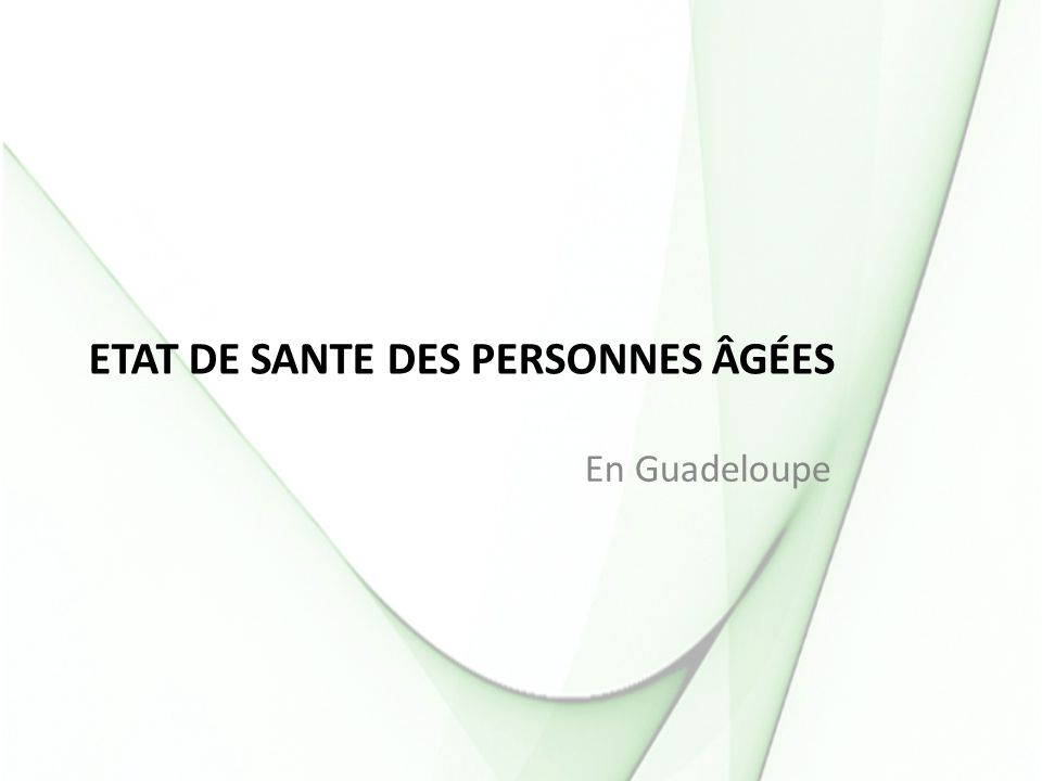 ETAT DE SANTE DES PERSONNES ÂGÉES En Guadeloupe