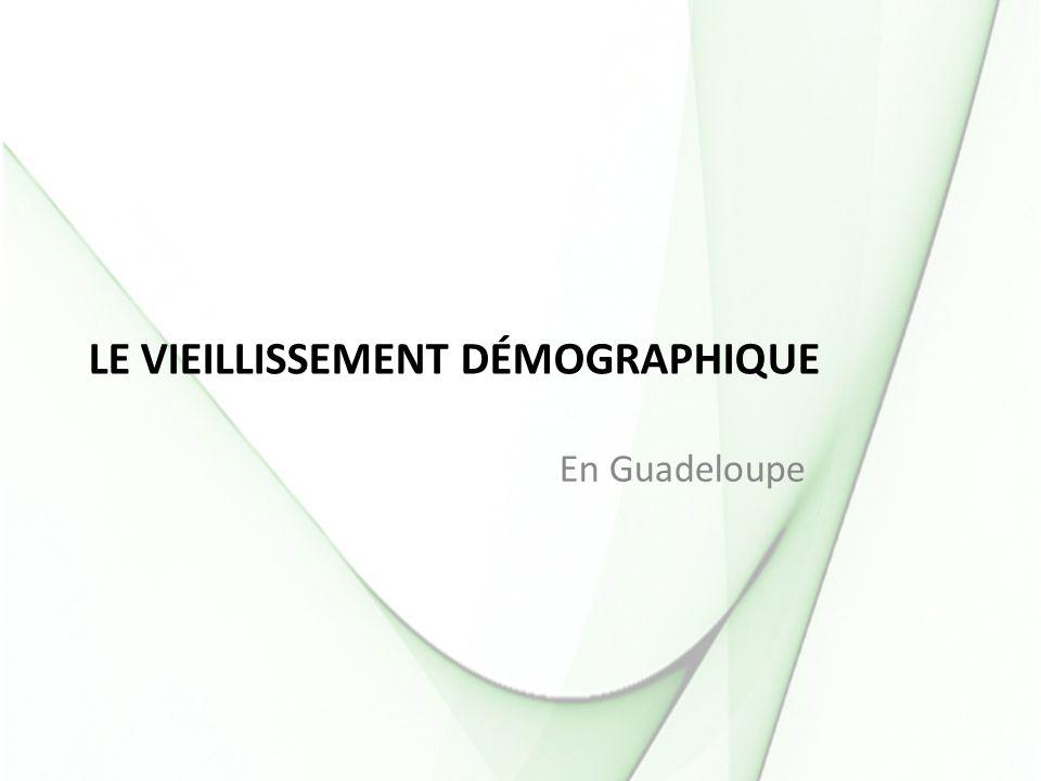 LE VIEILLISSEMENT DÉMOGRAPHIQUE En Guadeloupe