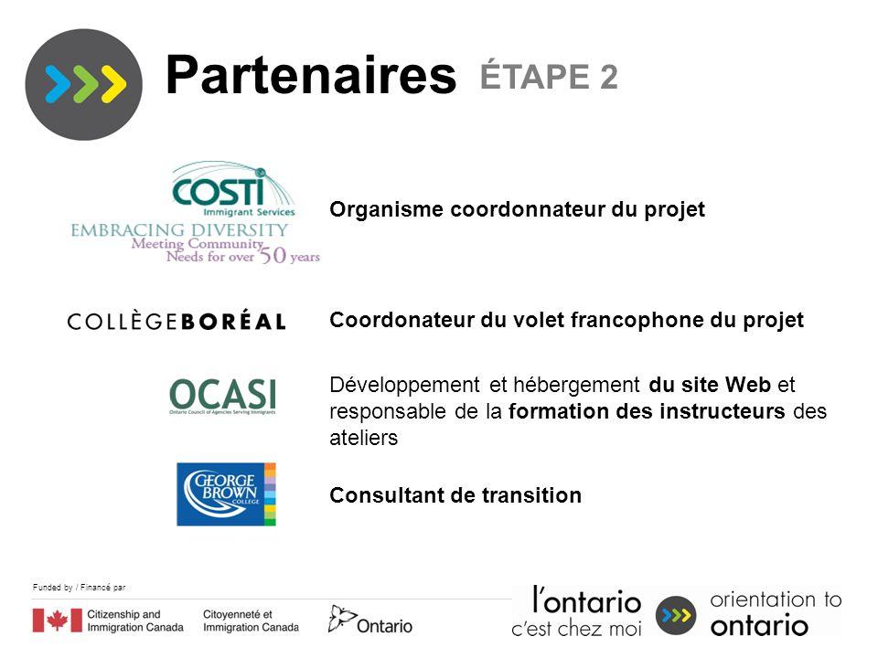 Funded by / Financé par Organisme coordonnateur du projet Coordonateur du volet francophone du projet Développement et hébergement du site Web et responsable de la formation des instructeurs des ateliers Consultant de transition 2.