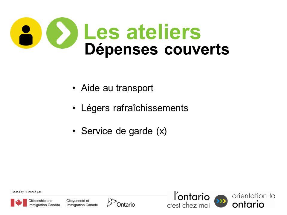 Funded by / Financé par Aide au transport Légers rafraîchissements Service de garde (x) Dépenses couverts Les ateliers
