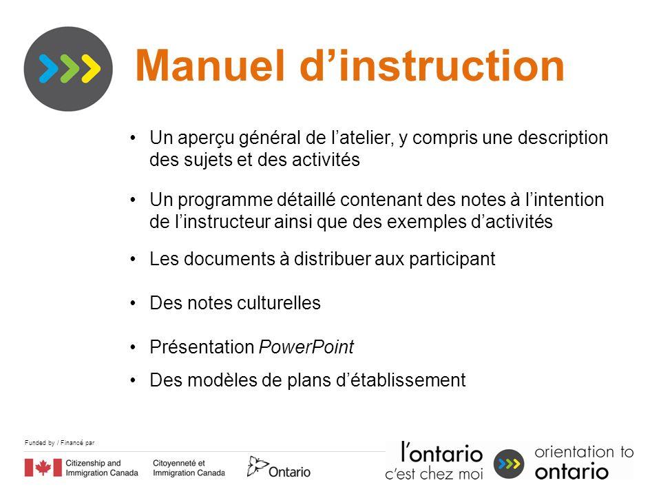 Funded by / Financé par Manuel dinstruction Un aperçu général de latelier, y compris une description des sujets et des activités Un programme détaillé