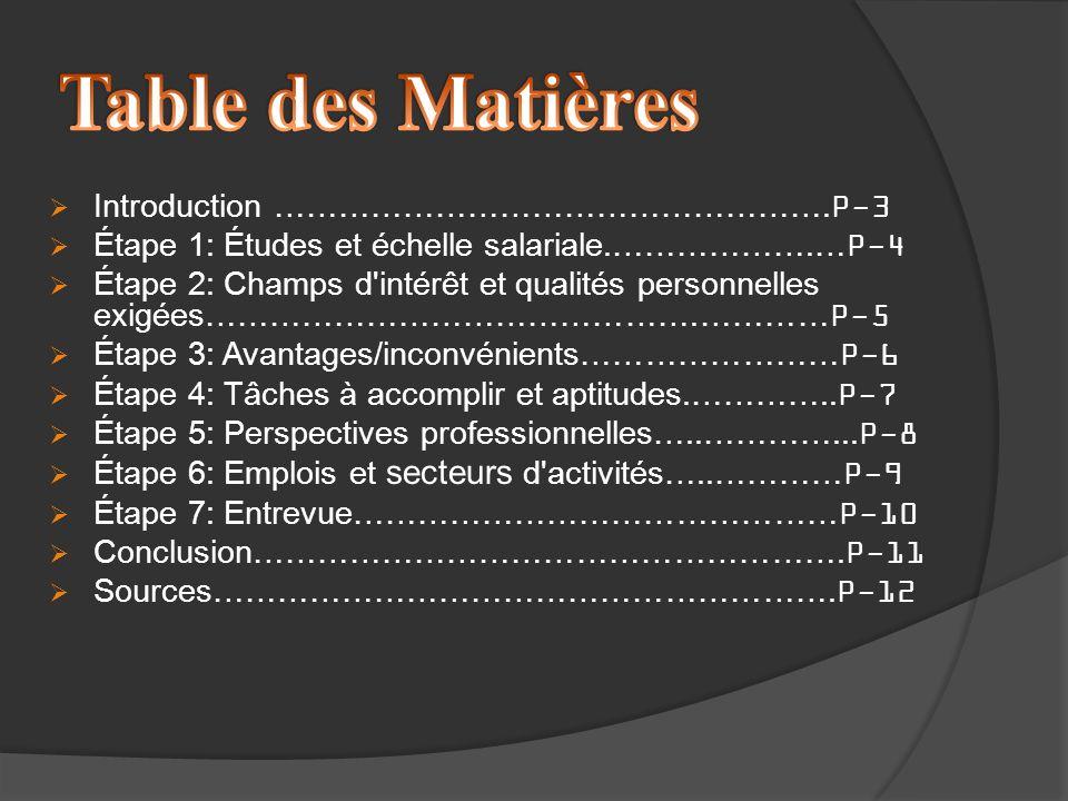 Introduction …………………………………………….P-3 Étape 1: Études et échelle salariale.……………….…P-4 Étape 2: Champs d'intérêt et qualités personnelles exigées……………………