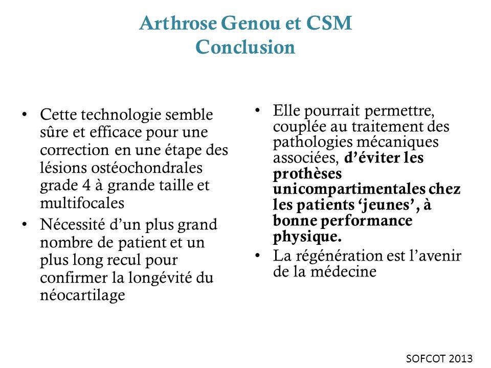 Arthrose Genou et CSM Conclusion Cette technologie semble sûre et efficace pour une correction en une étape des lésions ostéochondrales grade 4 à gran