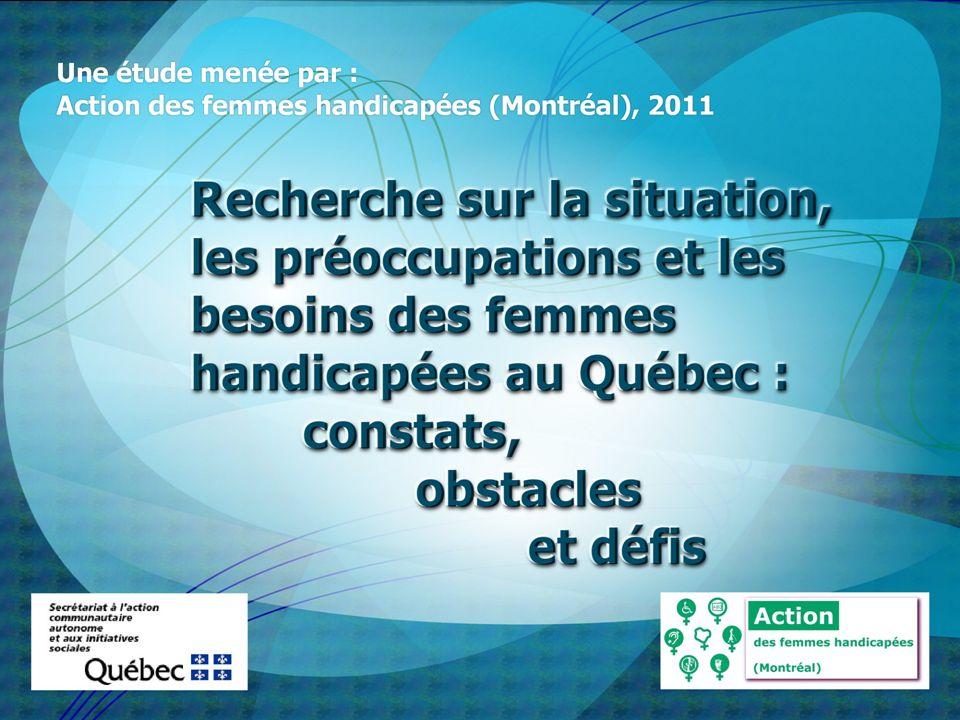 RÉSULTATS Karine Chayer Action des femmes handicapées (Montréal) Juin 2012 LA SITUATION, LES PRÉOCCUPATIONS ET LES BESOINS DES FEMMES HANDICAPÉES AU QUÉBEC: CONSTATS, OBSTACLES ET DÉFIS