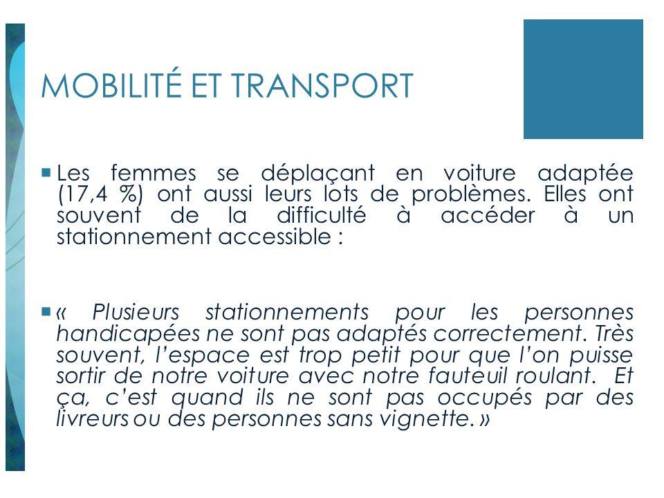 MOBILITÉ ET TRANSPORT Les femmes se déplaçant en voiture adaptée (17,4 %) ont aussi leurs lots de problèmes. Elles ont souvent de la difficulté à accé