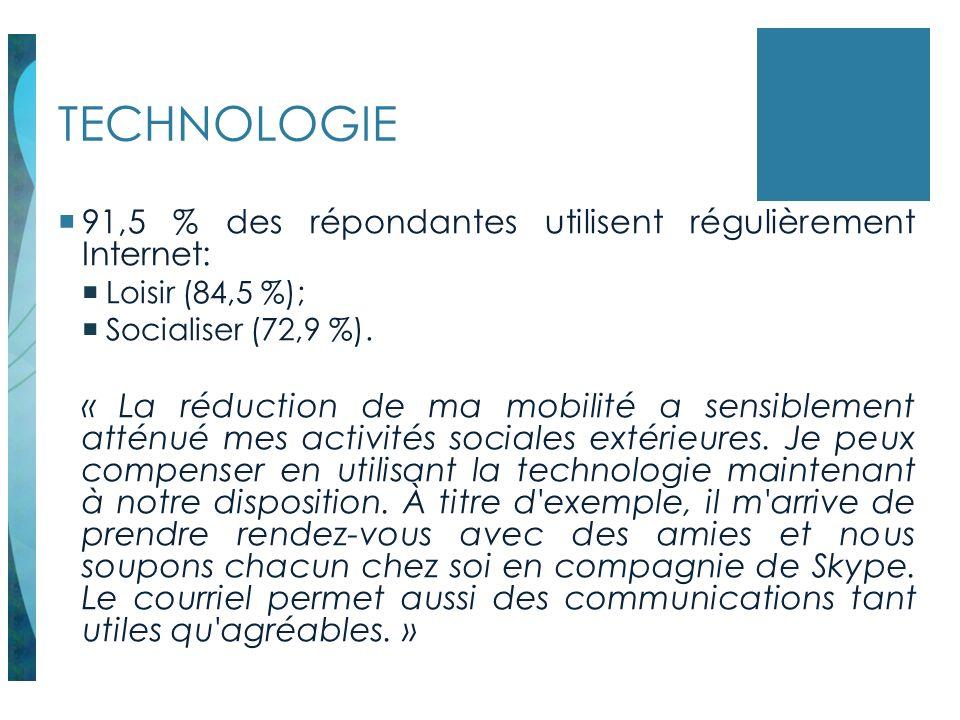 TECHNOLOGIE 91,5 % des répondantes utilisent régulièrement Internet: Loisir (84,5 %); Socialiser (72,9 %). « La réduction de ma mobilité a sensiblemen