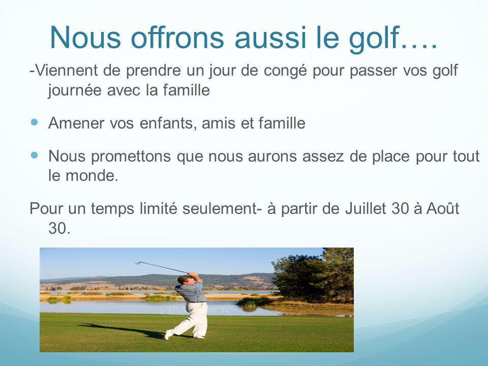 Nous offrons aussi le golf….