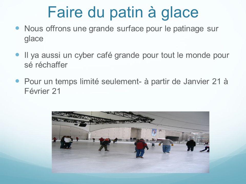 Faire du patin à glace Nous offrons une grande surface pour le patinage sur glace Il ya aussi un cyber café grande pour tout le monde pour sé réchaffer Pour un temps limité seulement- à partir de Janvier 21 à Février 21