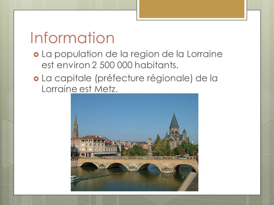 Information La population de la region de la Lorraine est environ 2 500 000 habitants. La capitale (préfecture régionale) de la Lorraine est Metz.