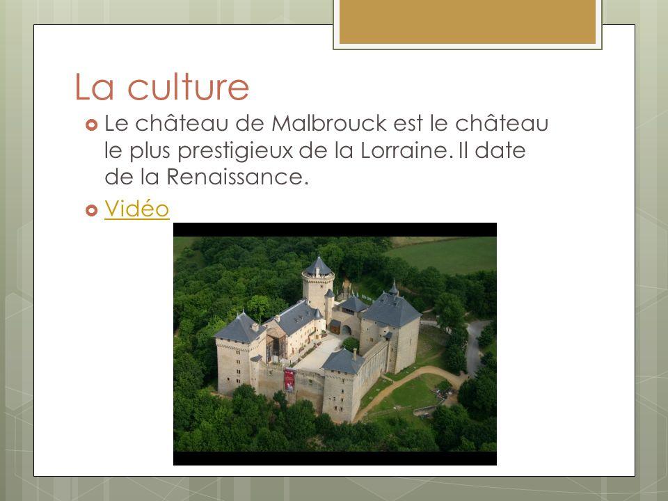 La culture Le château de Malbrouck est le château le plus prestigieux de la Lorraine. Il date de la Renaissance. Vidéo