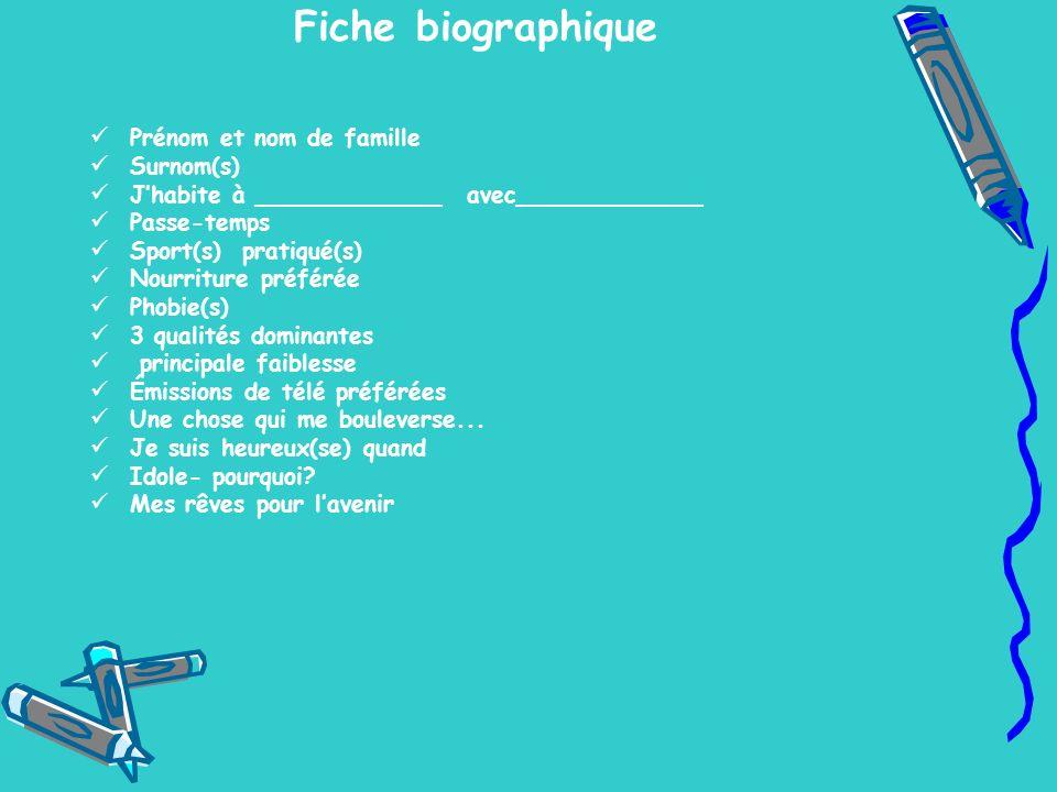 Fiche biographique Prénom et nom de famille Surnom(s) Jhabite à _____________ avec_____________ Passe-temps Sport(s) pratiqué(s) Nourriture préférée P