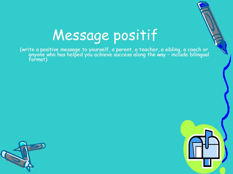 Message positif (write a positive message to yourself, a parent, a teacher, a sibling, a coach or anyone who has helped you achieve success along the way – include bilingual format)