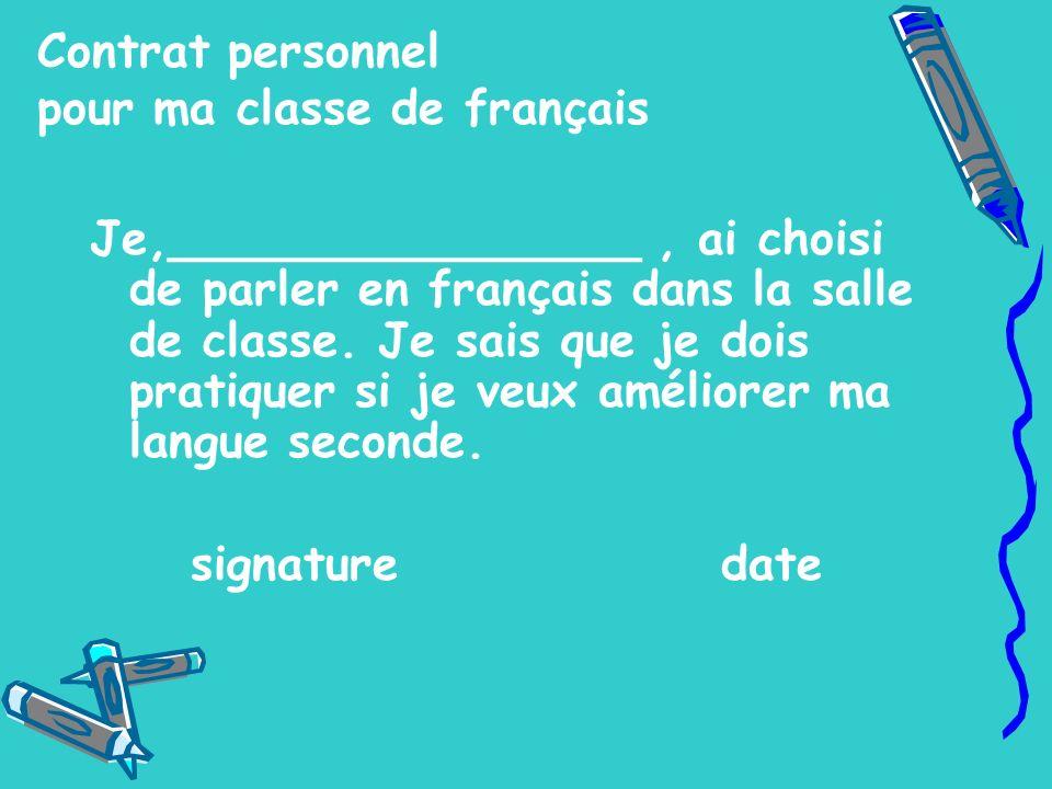 Contrat personnel pour ma classe de français Je,________________, ai choisi de parler en français dans la salle de classe. Je sais que je dois pratiqu