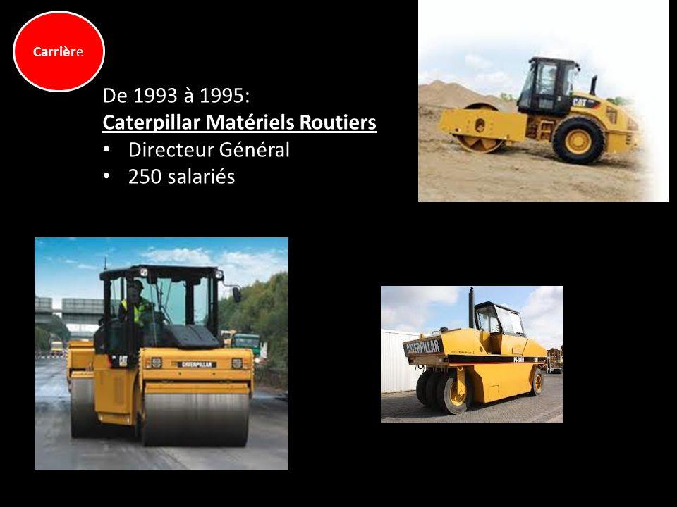 Carrière De 1993 à 1995: Caterpillar Matériels Routiers Directeur Général 250 salariés