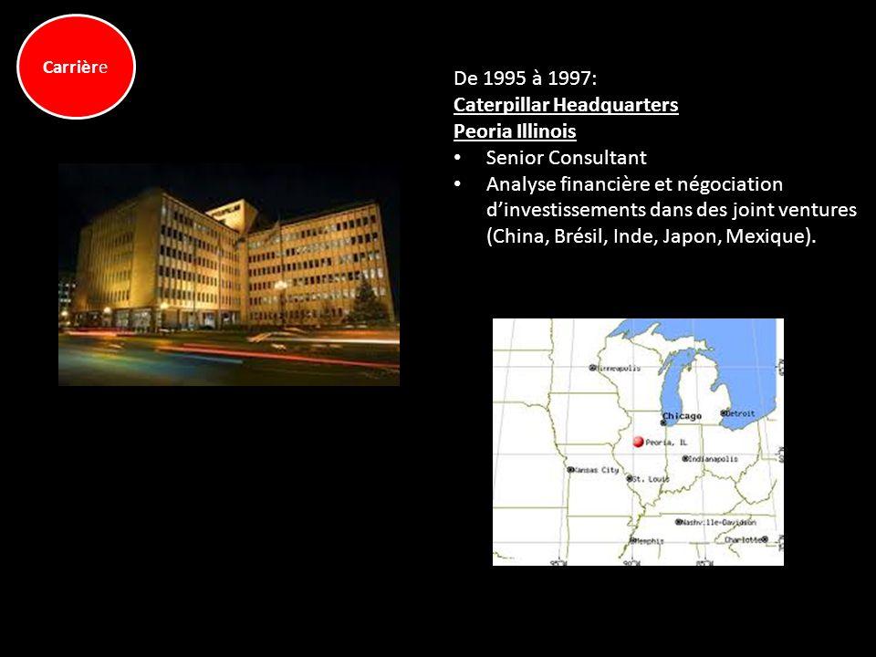 Carrière De 1995 à 1997: Caterpillar Headquarters Peoria Illinois Senior Consultant Analyse financière et négociation dinvestissements dans des joint