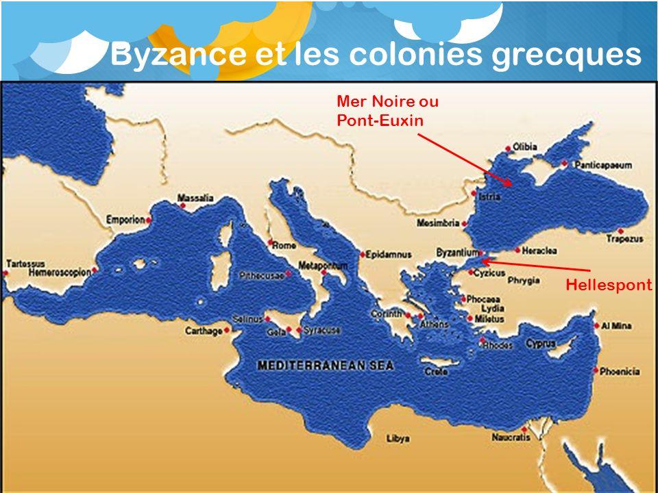 Byzance et les colonies grecques Mer Noire ou Pont-Euxin Hellespont