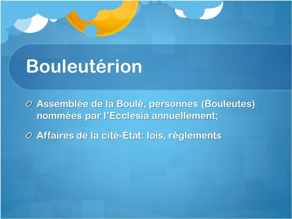 Bouleutérion Assemblée de la Boulè, personnes (Bouleutes) nommées par lEcclesia annuellement; Affaires de la cité-État: lois, règlements