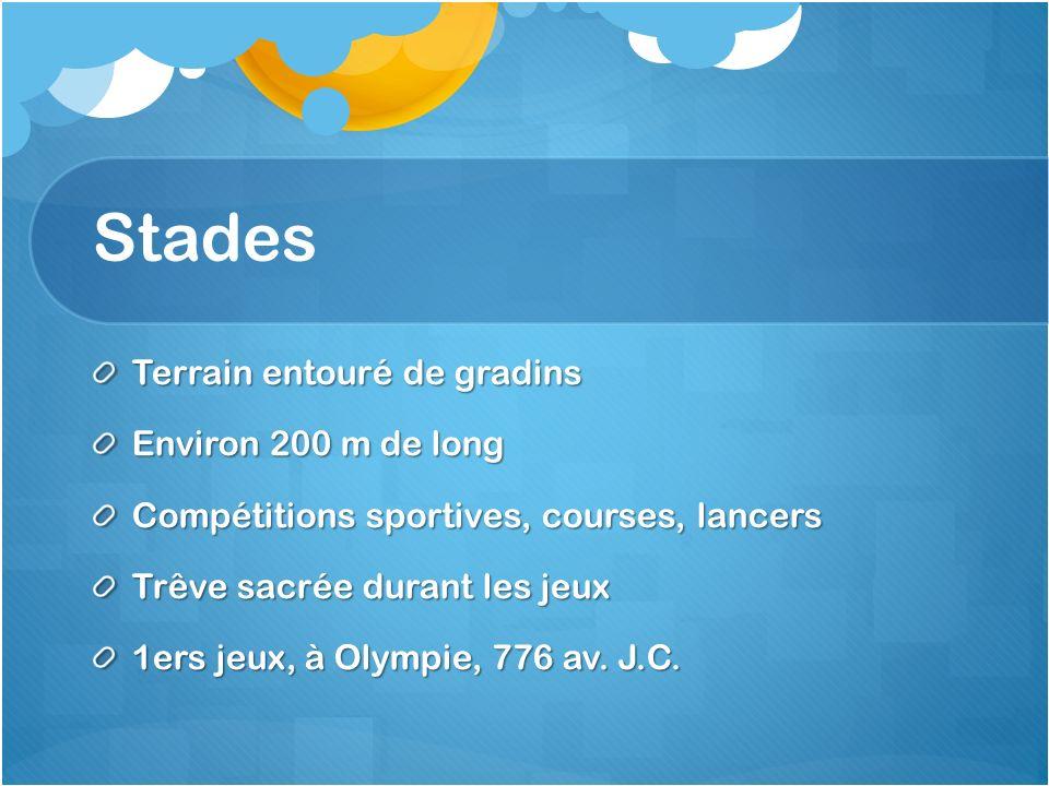 Stades Terrain entouré de gradins Environ 200 m de long Compétitions sportives, courses, lancers Trêve sacrée durant les jeux 1ers jeux, à Olympie, 77