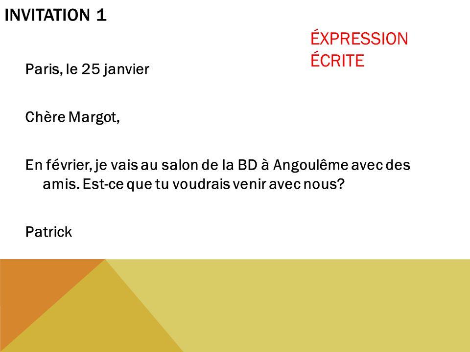 INVITATION 1 Paris, le 25 janvier Chère Margot, En février, je vais au salon de la BD à Angoulême avec des amis. Est-ce que tu voudrais venir avec nou