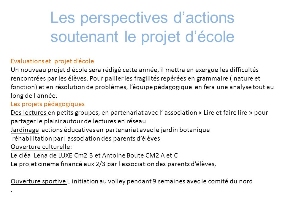 Les perspectives dactions soutenant le projet décole Evaluations et projet décole Un nouveau projet d école sera rédigé cette année, il mettra en exer