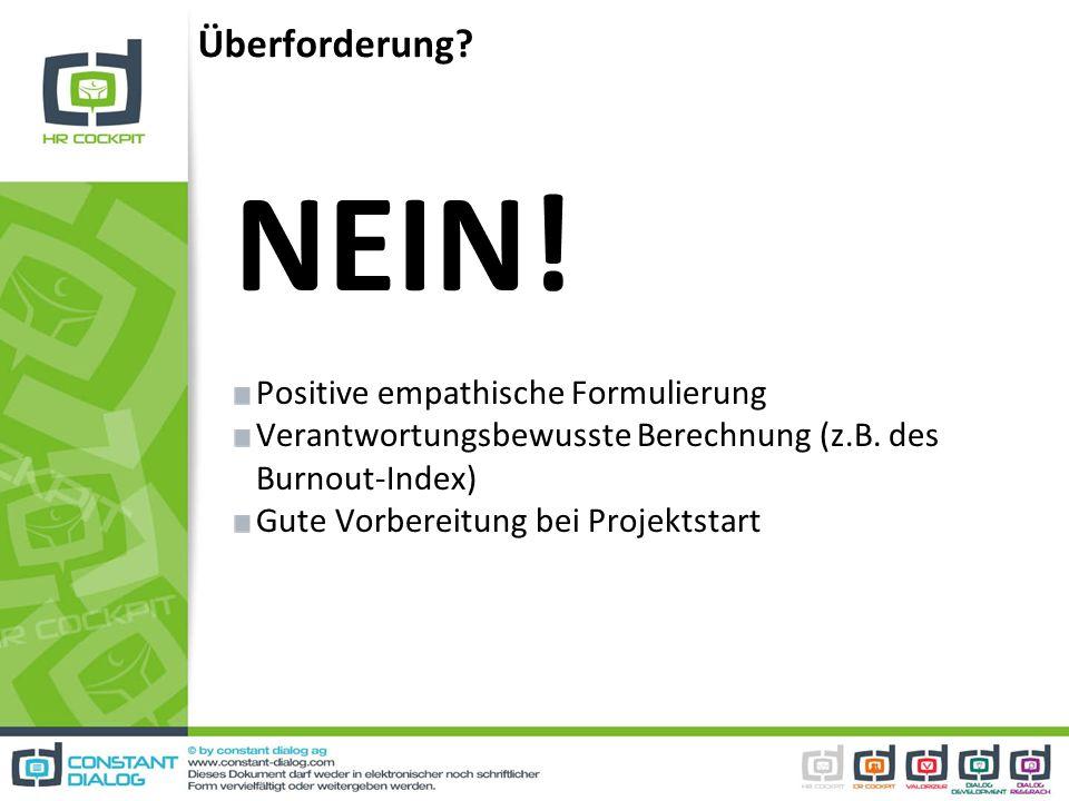 Überforderung? NEIN! Positive empathische Formulierung Verantwortungsbewusste Berechnung (z.B. des Burnout-Index) Gute Vorbereitung bei Projektstart