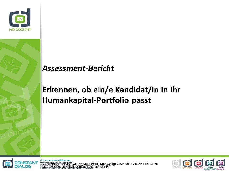 Assessment-Bericht Erkennen, ob ein/e Kandidat/in in Ihr Humankapital-Portfolio passt © by constant dialog ag, CH-Zug – www.constant-dialog.com Dieses