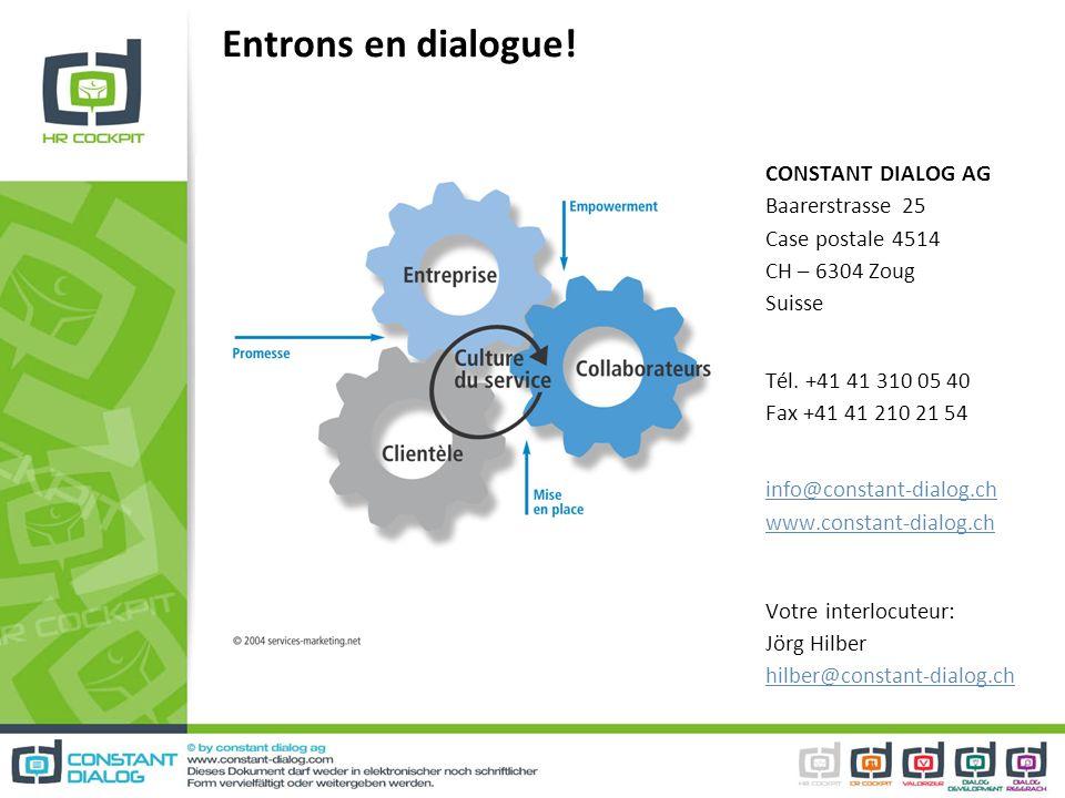 Entrons en dialogue! CONSTANT DIALOG AG Baarerstrasse 25 Case postale 4514 CH – 6304 Zoug Suisse Tél. +41 41 310 05 40 Fax +41 41 210 21 54 info@const