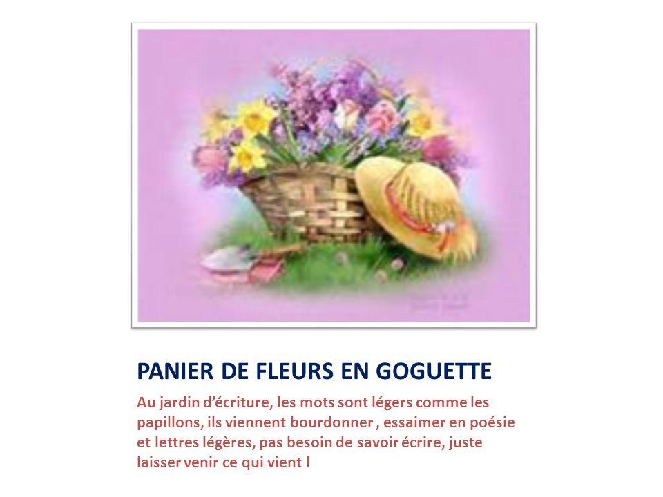 PANIER DE FLEURS EN GOGUETTE Au jardin décriture, les mots sont légers comme les papillons, ils viennent bourdonner, essaimer en poésie et lettres lég