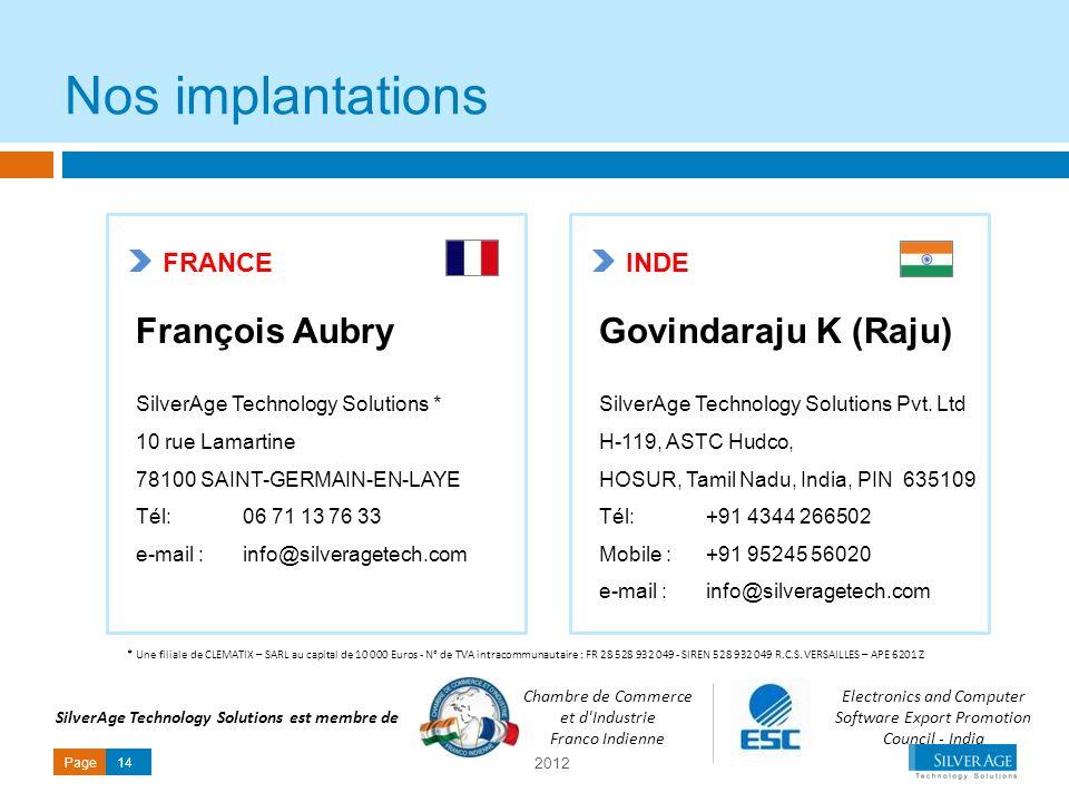 2012 Page14 Nos implantations François Aubry SilverAge Technology Solutions * 10 rue Lamartine 78100 SAINT-GERMAIN-EN-LAYE Tél: 06 71 13 76 33 e-mail