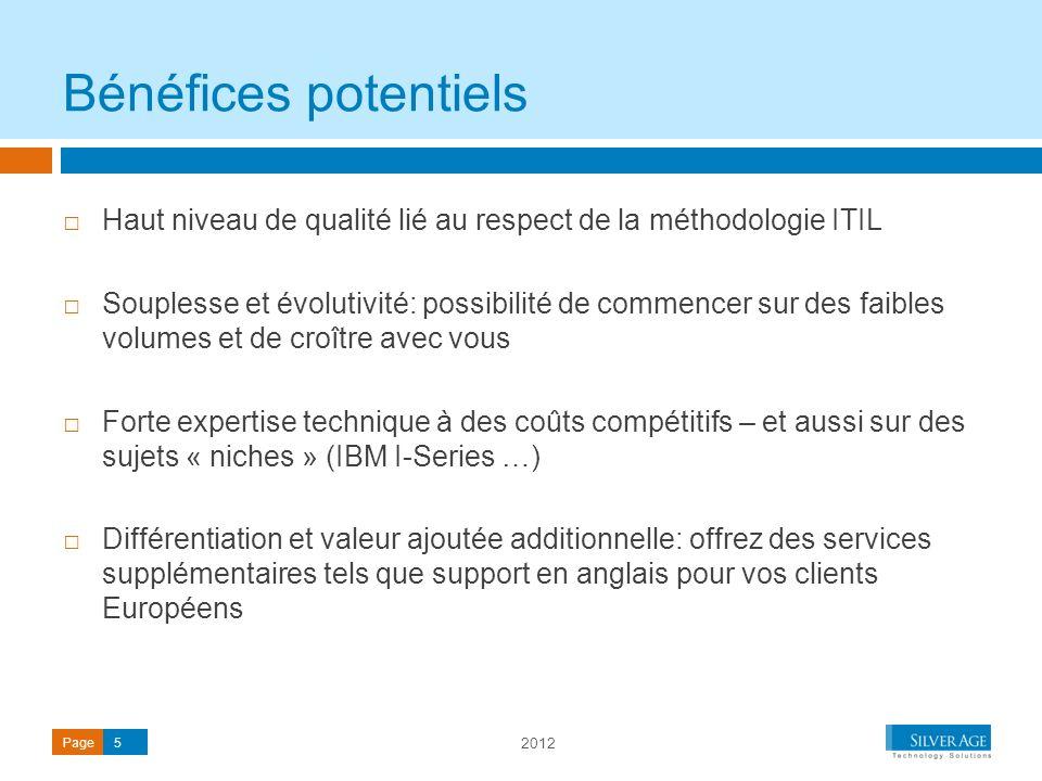 2012 Page5 Haut niveau de qualité lié au respect de la méthodologie ITIL Souplesse et évolutivité: possibilité de commencer sur des faibles volumes et