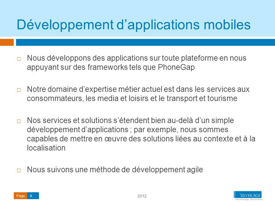 2012 Page8 Nous développons des applications sur toute plateforme en nous appuyant sur des frameworks tels que PhoneGap Notre domaine dexpertise métie