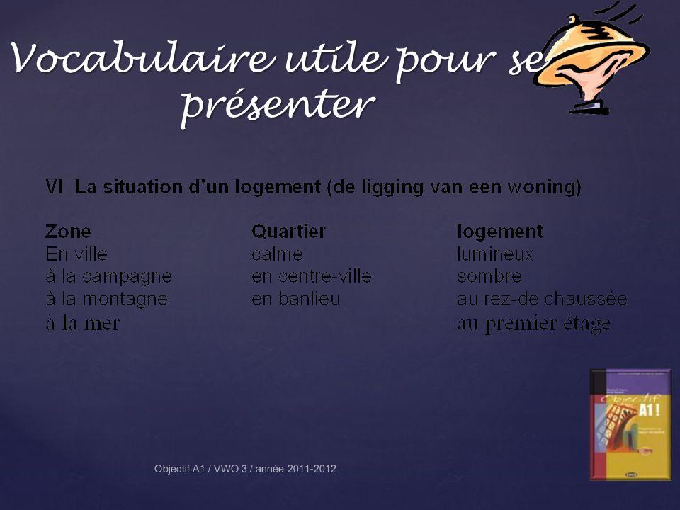 Objectif A1 / VWO 3 / année 2011-2012 Vocabulaire utile pour se présenter