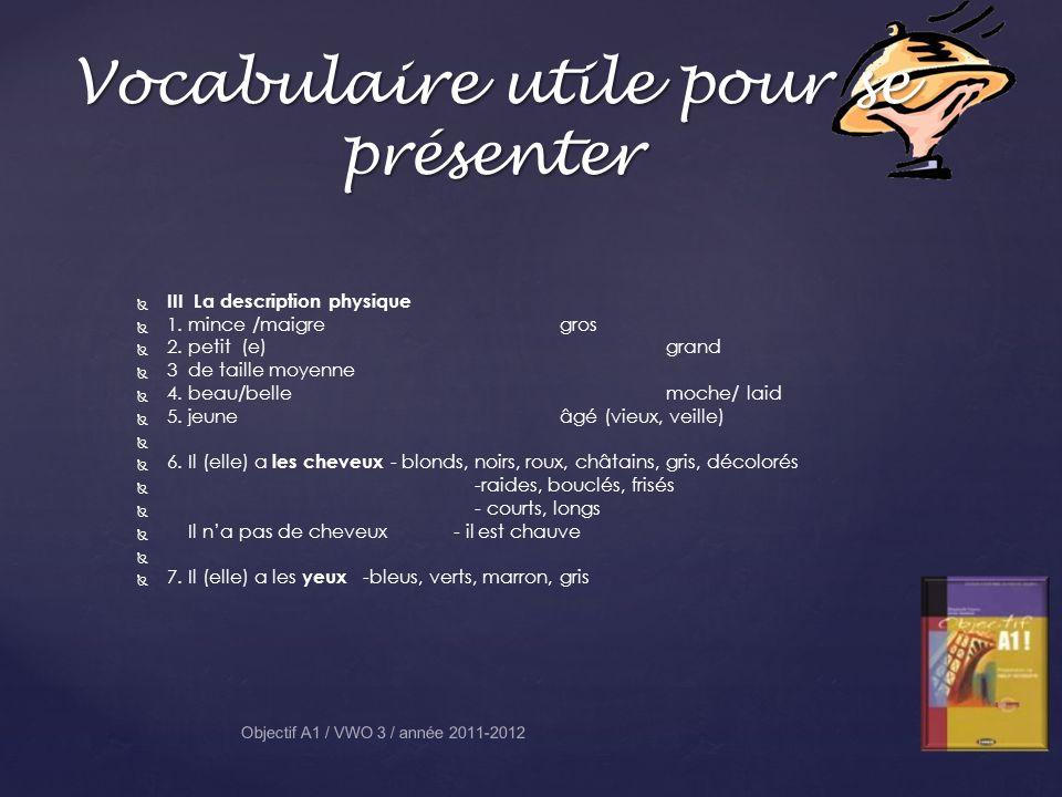 Vocabulaire utile pour se présenter Objectif A1 / VWO 3 / année 2011-2012 III La description physique 1. mince /maigregros 2. petit(e) grand 3 de tail