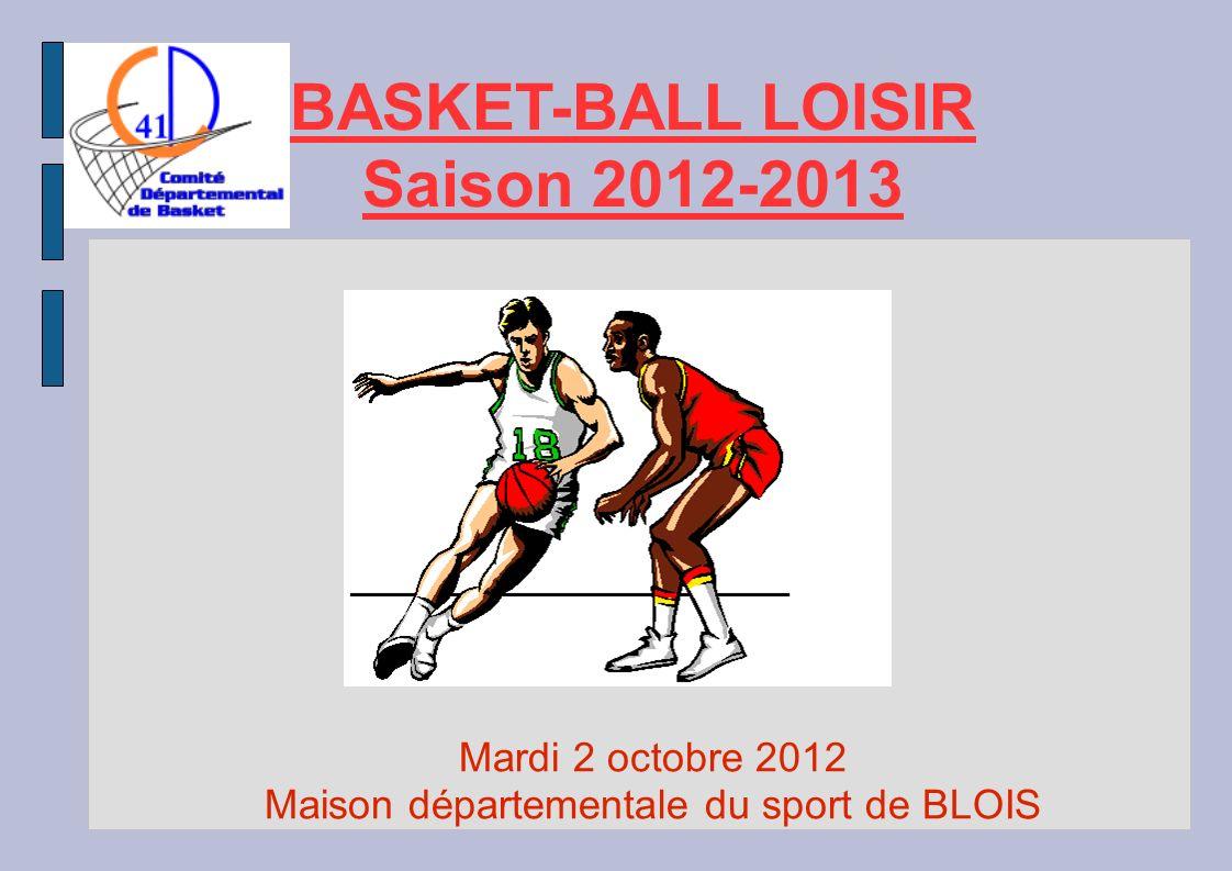 BASKET-BALL LOISIR Saison 2012-2013 Mardi 2 octobre 2012 Maison départementale du sport de BLOIS
