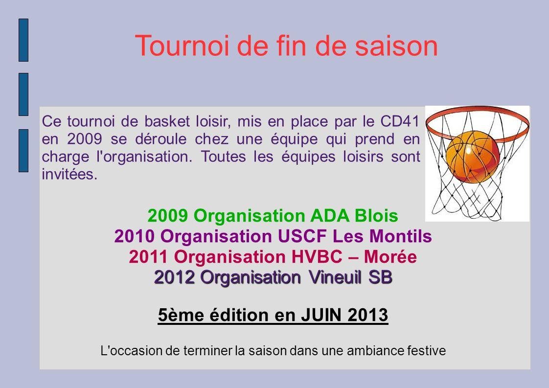 Tournoi de fin de saison Ce tournoi de basket loisir, mis en place par le CD41 en 2009 se déroule chez une équipe qui prend en charge l'organisation.